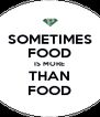 SOMETIMES FOOD IS MORE THAN FOOD - Personalised Poster A4 size