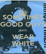 SOMETIMES GOOD GUYS don't  WEAR WHITE - Personalised Poster A4 size