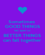Sometimes  GOOD THINGS fall apart so BETTER THINGS can fall together - Personalised Poster A4 size