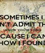 SOMETIMES I  CAN'T ADMIT THAT I KNOW YOU'RE LYING BECAUSE I CAN'T ADMIT HOW I FOUND OUT 😒 - Personalised Poster A4 size
