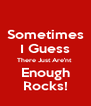 Sometimes I Guess There Just Are'nt  Enough Rocks! - Personalised Poster A4 size