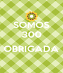 SOMOS 300  OBRIGADA  - Personalised Poster A4 size