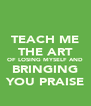 TEACH ME THE ART OF LOSING MYSELF AND BRINGING YOU PRAISE - Personalised Poster A4 size