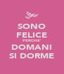 SONO FELICE PERCHE' DOMANI SI DORME - Personalised Poster A4 size