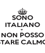 SONO ITALIANO e  NON POSSO STARE CALMO - Personalised Poster A4 size