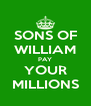 SONS OF WILLIAM PAY YOUR MILLIONS - Personalised Poster A4 size