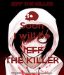 Soon I will be  JEFF THE KILLER - Personalised Poster A4 size