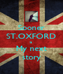 Sooner ST.OXFORD is  My next story - Personalised Poster A4 size