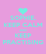 SOPHIE, KEEP CALM AND KEEP PRACTISING - Personalised Poster A4 size