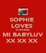 SOPHIE  LOVES  O'SHANE MI BABYLUV XX XX XX  - Personalised Poster A4 size
