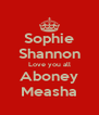 Sophie Shannon Love you all Aboney Measha - Personalised Poster A4 size