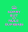 SORRY BUT QPR RULE  SUPREME - Personalised Poster A4 size