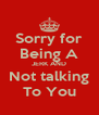 Sorry for Being A JERK AND Not talking To You - Personalised Poster A4 size