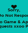 Sorry,  I Do Not Respond   To Game & App Requests xxoo Pam - Personalised Poster A4 size