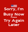 Sorry, I'm Busy Now Please Try Again Later - Personalised Poster A4 size
