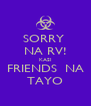 SORRY  NA RV! KASI FRIENDS  NA TAYO - Personalised Poster A4 size