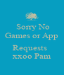 Sorry No Games or App    Requests     xxoo Pam  - Personalised Poster A4 size