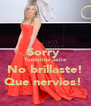 Sorry  Tontolina Jolie No brillaste! Que nervios!  - Personalised Poster A4 size