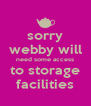 sorry webby will need some access to storage facilities - Personalised Poster A4 size