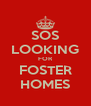 SOS LOOKING FOR FOSTER HOMES - Personalised Poster A4 size