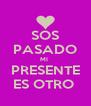 SOS PASADO MI  PRESENTE ES OTRO  - Personalised Poster A4 size