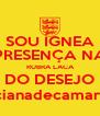 SOU ÍGNEA PRESENÇA NA  RUBRA LACA DO DESEJO lucianadecamargo - Personalised Poster A4 size