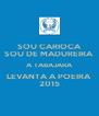 SOU CARIOCA SOU DE MADUREIRA A TABAJARA LEVANTA A POEIRA 2015 - Personalised Poster A4 size