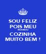 SOU FELIZ POIS MEU MARIDO COZINHA MUITO BEM ! - Personalised Poster A4 size