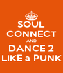 SOUL CONNECT AND DANCE 2 LIKE a PUNK - Personalised Poster A4 size