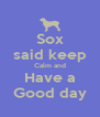 Sox said keep Calm and Have a Good day - Personalised Poster A4 size