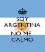 SOY ARGENTINA Y  NO ME  CALMO - Personalised Poster A4 size