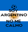 SOY  ARGENTINO Y  NO ME  CALMO - Personalised Poster A4 size
