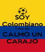 SOY Colombiano Y NO ME CALMO UN CARAJO - Personalised Poster A4 size