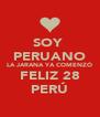 SOY  PERUANO LA JARANA YA COMENZÓ FELIZ 28 PERÚ - Personalised Poster A4 size