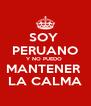 SOY  PERUANO Y NO PUEDO  MANTENER  LA CALMA - Personalised Poster A4 size
