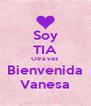 Soy TIA Otra vez Bienvenida Vanesa - Personalised Poster A4 size