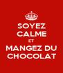 SOYEZ CALME ET MANGEZ DU CHOCOLAT - Personalised Poster A4 size