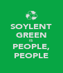 SOYLENT GREEN IS PEOPLE, PEOPLE - Personalised Poster A4 size