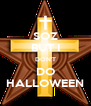SOZ BUT I DON'T DO HALLOWEEN - Personalised Poster A4 size