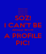 SOZ! I CAN'T BE ARSED WITH A PROFILE PIC! - Personalised Poster A4 size