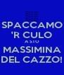 SPACCAMO 'R CULO A STO MASSIMINA DEL CAZZO! - Personalised Poster A4 size