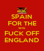 SPAIN FOR THE WIN FUCK OFF ENGLAND - Personalised Poster A4 size