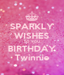 SPARKLY WISHES TO YOU BIRTHDAY Twinnie - Personalised Poster A4 size