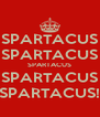 SPARTACUS SPARTACUS SPARTACUS SPARTACUS SPARTACUS! - Personalised Poster A4 size
