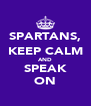 SPARTANS, KEEP CALM AND SPEAK ON - Personalised Poster A4 size