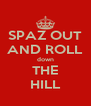 SPAZ OUT AND ROLL down THE HILL - Personalised Poster A4 size