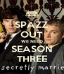 SPAZZ OUT WE NEED SEASON THREE - Personalised Poster A4 size