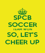 SPCB SOCCER TEAM WON SO, LET'S CHEER UP - Personalised Poster A4 size