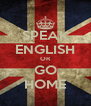 SPEAK ENGLISH OR GO HOME - Personalised Poster A4 size