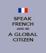 SPEAK FRENCH AND BE A GLOBAL CITIZEN - Personalised Poster A4 size